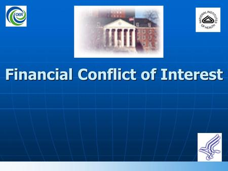 Financial Conflict of Interest 1. Financial Conflict of Interest (FCOI) Regulations 42 CFR Part 50 Subpart F (grants and cooperative agreements) 42 CFR.