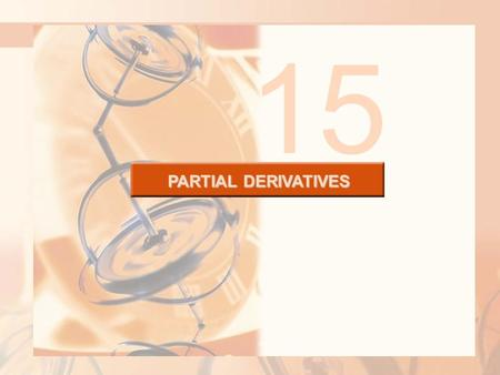 PARTIAL DERIVATIVES 15. PARTIAL DERIVATIVES So far, we have dealt with the calculus of functions of a single variable. However, in the real world, physical.