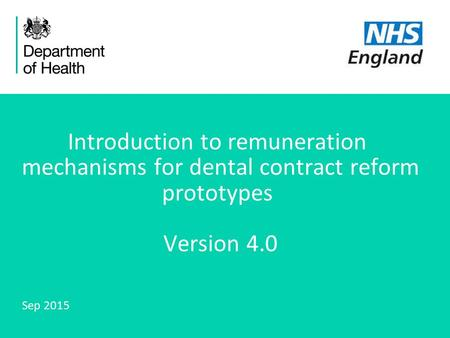 1 Introduction to remuneration mechanisms for dental contract reform prototypes Version 4.0 Sep 2015.