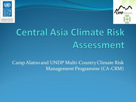 Camp Alatoo and UNDP Multi-Country Climate Risk Management Programme (CA-CRM)