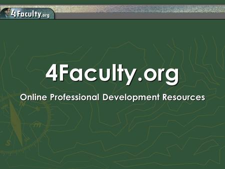 4Faculty.org Online Professional Development Resources.