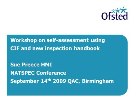 LSD Inspection Development Project Workshop on self-assessment using CIF and new inspection handbook Sue Preece HMI NATSPEC Conference September 14 th.