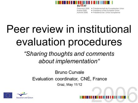 "Peer review in institutional evaluation procedures ""Sharing thoughts and comments about implementation"" Bruno Curvale Evaluation coordinator, CNÉ, France."