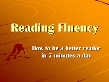 Reading Fluency How to be a better reader in 7 minutes a day.