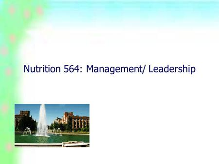 Nutrition 564: Management/ Leadership. What is management? Nutrition 564: Management Working with and through other people to accomplish the objectives.