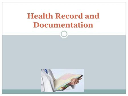 Health Record and Documentation. Out lines Key word. Ethical and legal consideration. Ensuring confidentiality of computer record Purposes of client record.
