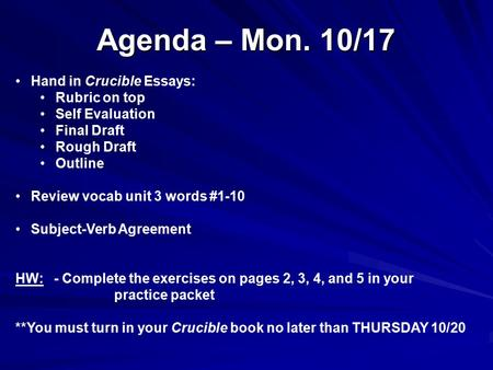 Agenda – Mon. 10/17 Hand in Crucible Essays: Rubric on top Self Evaluation Final Draft Rough Draft Outline Review vocab unit 3 words #1-10 Subject-Verb.