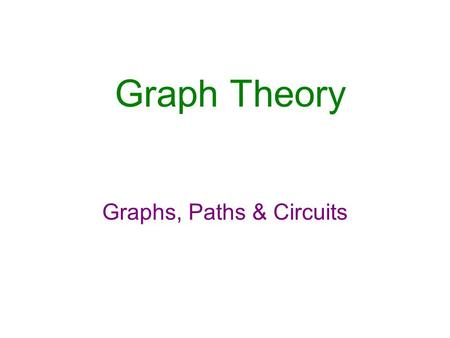 Graph Theory Graphs, Paths & Circuits. WHAT YOU WILL LEARN Graphs, paths and circuits The Königsberg bridge problem.