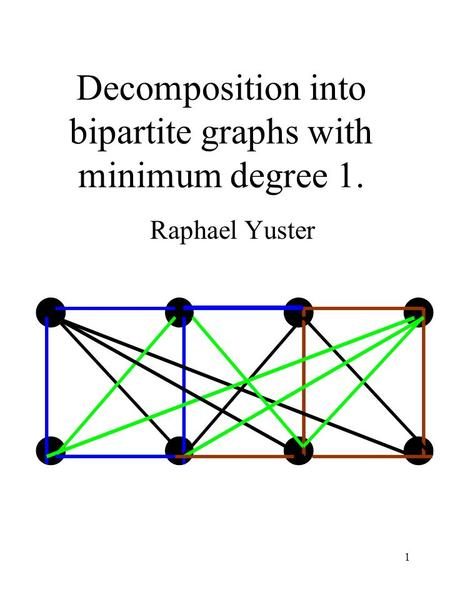 1 Decomposition into bipartite graphs with minimum degree 1. Raphael Yuster.