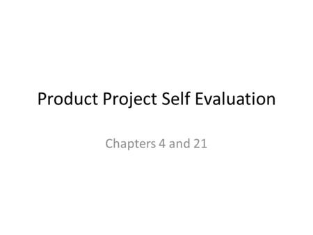 Product Project Self Evaluation Chapters 4 and 21.
