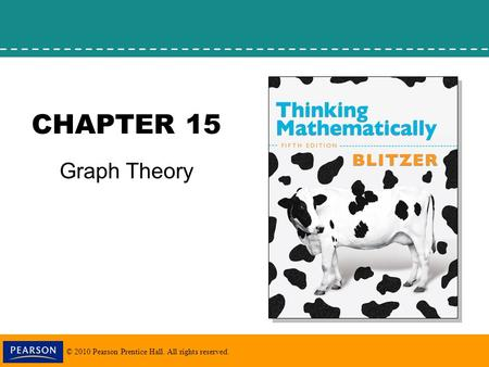 © 2010 Pearson Prentice Hall. All rights reserved. CHAPTER 15 Graph Theory.