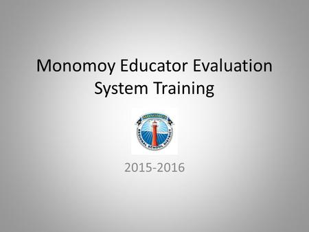 Monomoy Educator Evaluation System Training 2015-2016.