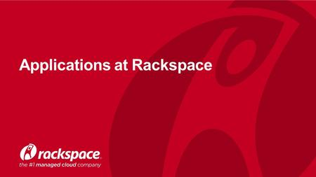 Applications at Rackspace. 2 Top Challenges: Building and Operating Apps At Scale www.rackspace.co.uk Developers are spending too much time on Ops Not.