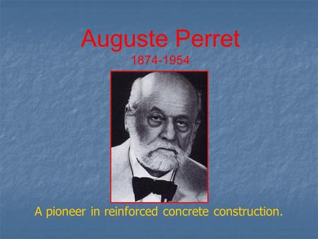 Auguste Perret 1874-1954 A pioneer in reinforced concrete construction.