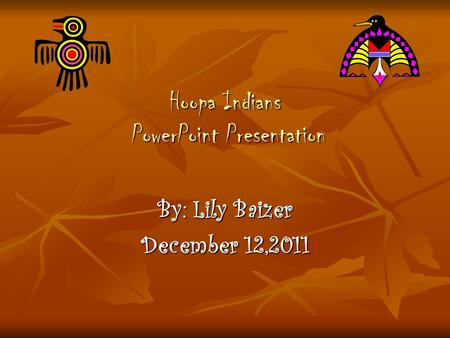Hoopa Indians PowerPoint Presentation By: Lily Baizer December 12,2011.