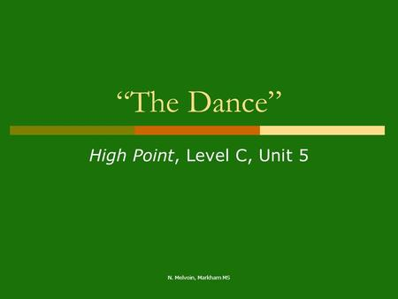 "N. Melvoin, Markham MS ""The Dance"" High Point, Level C, Unit 5."