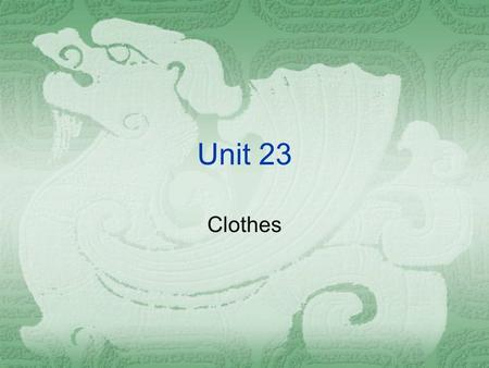 Unit 23 Clothes. Vocabulary  Clothes --jeans, trousers, pants, shorts; sandal, leather shoes, slippers, trainers; socks, stockings; open-necked – kind-hearted.
