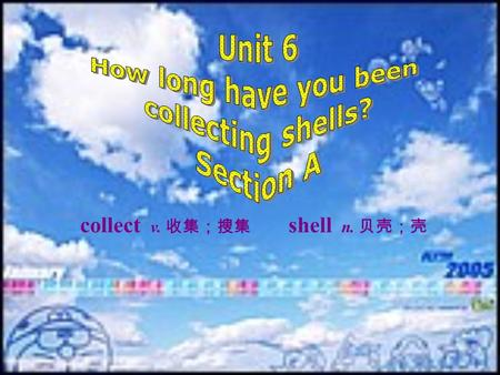 collect v. 收集;搜集 shell n. 贝壳;壳 shell collect shells 收集贝壳 marathon.