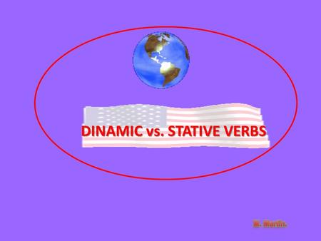 DINAMIC vs. STATIVE VERBS. Introduction Firstly, what do stative and dynamic mean? All verbs in English are classified as either stative or action.
