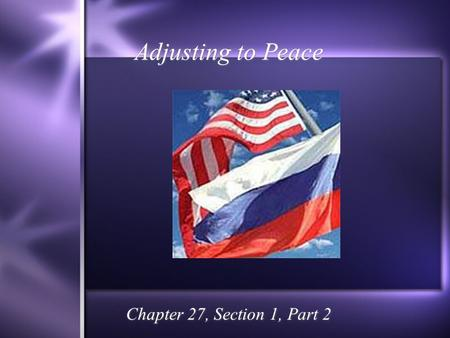 Adjusting to Peace Chapter 27, Section 1, Part 2.