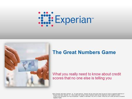 ©2012 Experian Information Solutions, Inc. All rights reserved. Experian and the marks used herein are service marks or registered trademarks of Experian.