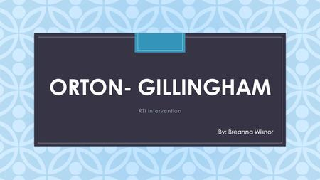 C ORTON- GILLINGHAM RTI Intervention By: Breanna Wisnor.