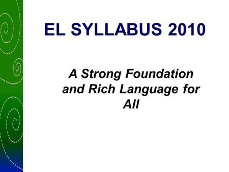 EL SYLLABUS 2010 A Strong Foundation and Rich Language for All.