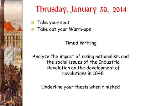 Thrusday, January 30, 2014 GTake your seat GTake out your Warm-ups Timed Writing Analyze the impact of rising nationalism and the social issues of the.