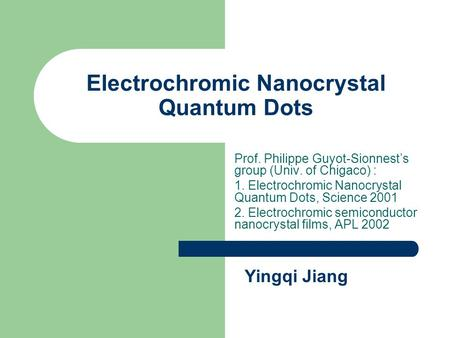 Electrochromic Nanocrystal Quantum Dots Prof. Philippe Guyot-Sionnest's group (Univ. of Chigaco) : 1. Electrochromic Nanocrystal Quantum Dots, Science.