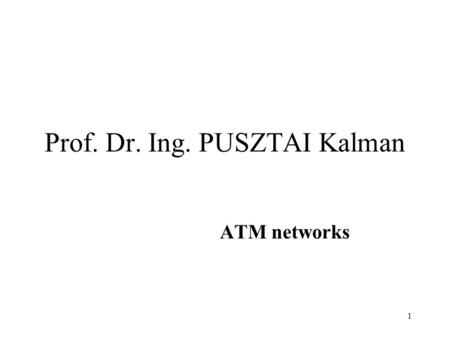 1 Prof. Dr. Ing. PUSZTAI Kalman ATM networks. 2 ATM overview Promising technology in early 90s (why?) Connection-oriented (virtual circuits) Signalling.