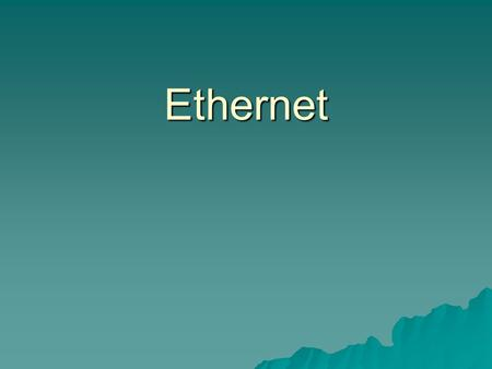 Ethernet. Ethernet  Ethernet is the standard communications protocol embedded in software and hardware devices, intended for building a local area network.