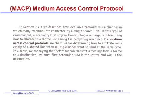 LeongHW, SoC, NUS (UIT2201: Networks) Page 1© Leong Hon Wai, 2003-2008 (MACP) Medium Access Control Protocol.