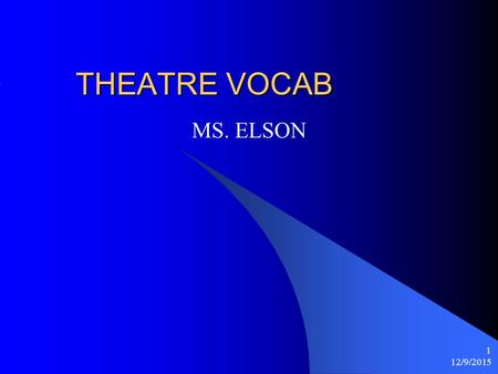 12/9/2015 1 THEATRE VOCAB MS. ELSON. 12/9/2015 2 Upstaging is… When an actor is standing in front of another person and they can ' t be seen OR it means.