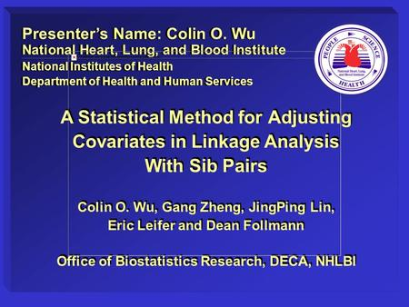 A Statistical Method for Adjusting Covariates in Linkage Analysis With Sib Pairs Colin O. Wu, Gang Zheng, JingPing Lin, Eric Leifer and Dean Follmann Office.