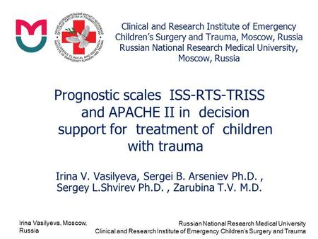 Irina Vasilyeva, Moscow, Russia Russian National Research Medical University Clinical and Research Institute of Emergency Children's Surgery and Trauma.