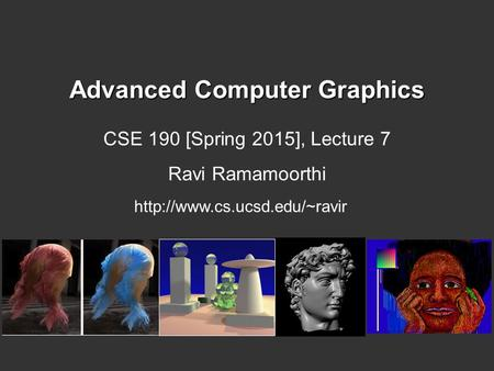 Advanced Computer Graphics CSE 190 [Spring 2015], Lecture 7 Ravi Ramamoorthi