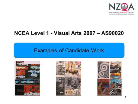 1 NCEA Level 1 - Visual Arts 2007 – AS90020 Examples of Candidate Work.