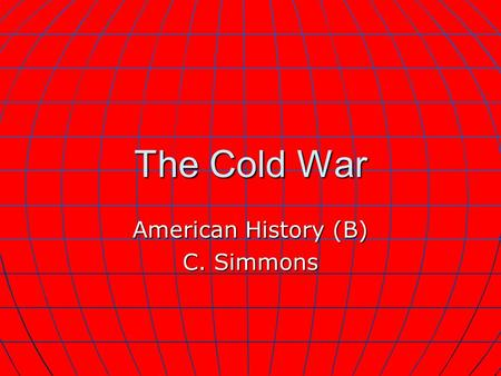 The Cold War American History (B) C. Simmons. Clash of Interest After WWII, the U.S. and Soviet Union became increasingly hostile, era lasted from 1946-1990,