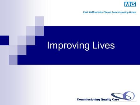 Commissioning Quality Care Improving Lives Commissioning Quality Care 1.