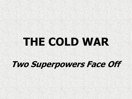 THE COLD WAR Two Superpowers Face Off. Yalta Conference.