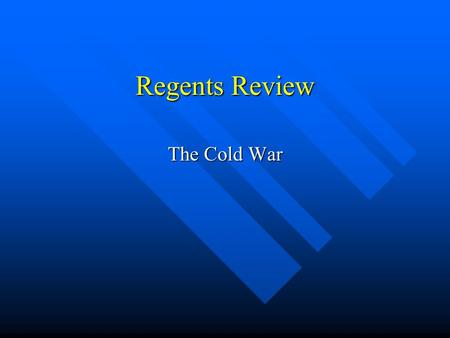 Regents Review The Cold War. Cold War A competition or a rivalry between Communism (USSR) and Democracy (U.S.). A competition or a rivalry between Communism.