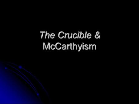 The Crucible & McCarthyism. The Cold War in America At the end of World War II, the United States and the USSR emerged as the world's major powers. They.