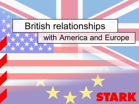 British relationships with America and Europe. quit.