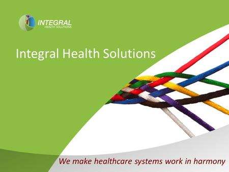 Integral Health Solutions We make healthcare systems work in harmony.