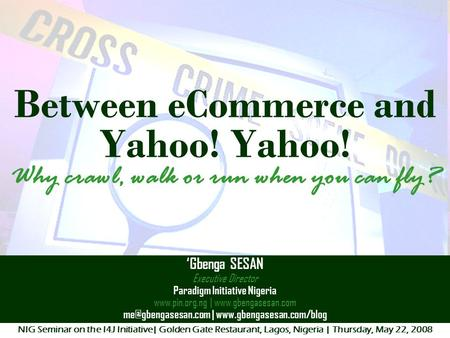 Between eCommerce and Yahoo! Yahoo! Why crawl, walk or run when you can fly? 'Gbenga SESAN Executive Director Paradigm Initiative Nigeria www.pin.org.ng.