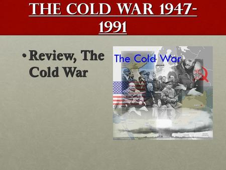 The Cold War 1947- 1991 Review, The Cold War Review, The Cold War.