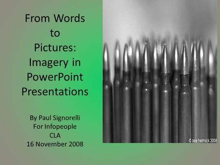 From Words to Pictures: Imagery in PowerPoint Presentations By Paul Signorelli For Infopeople CLA 16 November 2008.
