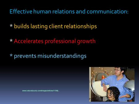 Effective human relations and communication: * builds lasting client relationships * Accelerates professional growth * prevents misunderstandings www.naturallycurly.com/images/articles/1106/j...