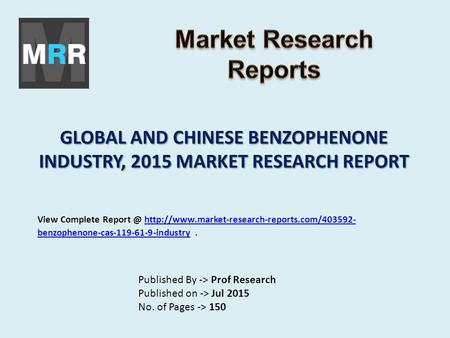GLOBAL AND CHINESE BENZOPHENONE INDUSTRY, 2015 MARKET RESEARCH REPORT Published By -> Prof Research Published on -> Jul 2015 No. of Pages -> 150 View Complete.