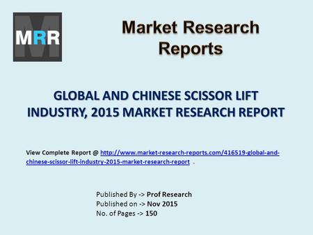 GLOBAL AND CHINESE SCISSOR LIFT INDUSTRY, 2015 MARKET RESEARCH REPORT Published By -> Prof Research Published on -> Nov 2015 No. of Pages -> 150 View Complete.